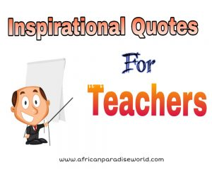 Powerful inspirational quotes for teachers everywhere