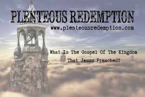 Plenteous Redemption: The Gospel of the Kingdom